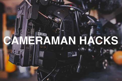 Top cameraman hacks to save money and time